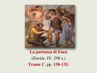 La partenza di Enea ( Eneide,  IV, 298 s.) Trame C , pp.  130-133.