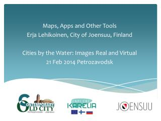 Maps ,  Apps  and  Other  Tools Erja Lehikoinen, City of Joensuu, Finland