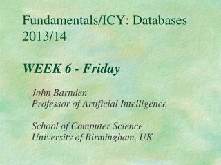 Fundamentals/ICY: Databases 2013/14 WEEK 6 - Friday