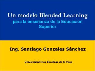 Un modelo Blended Learning para la ense anza de la Educaci n Superior