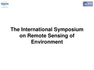 The International Symposium on Remote Sensing of Environment