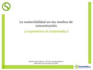 La sostenibilidad en los medios de comunicación La experiencia de Sustentable.cl