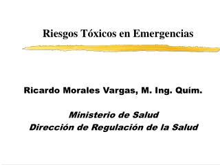 Ricardo Morales Vargas, M. Ing. Quím. Ministerio de Salud Dirección de Regulación de la Salud
