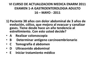 VI CURSO DE ACTUALIZACION MEDICA ENARM 2011 EXAMEN 1-A GASTROENTEROLOGIA ADULTO