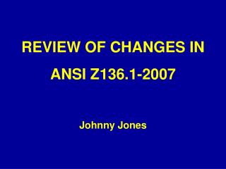 REVIEW OF CHANGES IN  ANSI Z136.1-2007    Johnny Jones