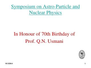 Symposium on  Astro -Particle and Nuclear Physics