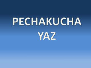 PECHAKUCHA YAZ