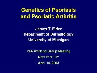 Genetics of Psoriasis  and Psoriatic Arthritis