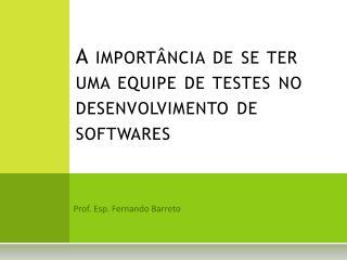 A importância de se ter  uma equipe de testes no desenvolvimento de softwares