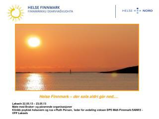 Helse Finnmark – der sola aldri går ned.... Lakselv 22.05.13 – 23.05.13