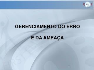 GERENCIAMENTO DO ERRO E DA AMEAÇA