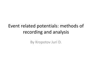 Event related potentials: methods of recording and analysis