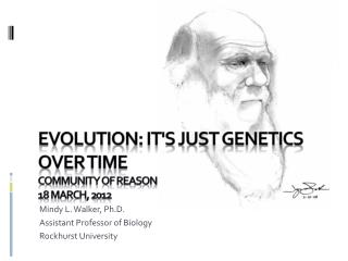 Evolution: it's just Genetics over time Community of reason 18 March, 2012