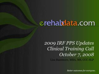 2009 IRF PPS Updates Clinical Training Call October 7, 2008