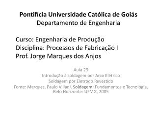 Pontifícia Universidade Católica de Goiás Departamento de Engenharia Curso: Engenharia de Produção