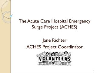 The Acute Care Hospital Emergency Surge Project (ACHES) Jane Richter ACHES Project Coordinator