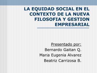LA EQUIDAD SOCIAL EN EL  CONTEXTO DE LA NUEVA FILOSOFIA Y GESTION EMPRESARIAL