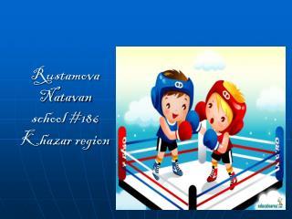 Rustamova Natavan school #186 Khazar  region