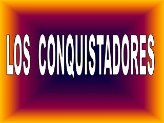 LOS  CONQUISTADORES