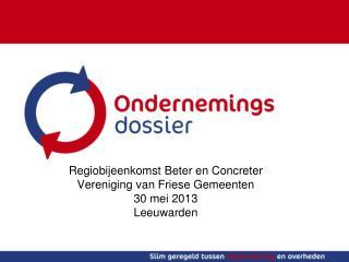 Regiobijeenkomst Beter en Concreter Vereniging van Friese Gemeenten 30 mei 2013 Leeuwarden