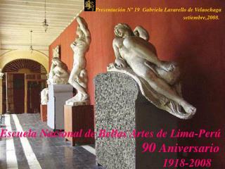 Escuela Nacional de Bellas Artes de Lima-Perú 90  Aniversario  1918-2008