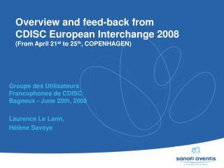 Groupe des Utilisateurs Francophones de CDISC Bagneux - June 20th, 2008 Laurence Le Lann,