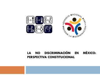 La no discriminación en México: perspectiva constitucional