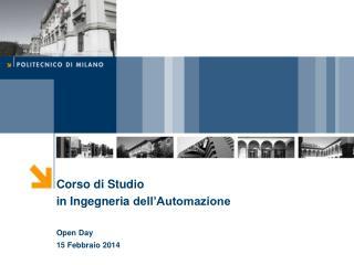 Corso di Studio in Ingegneria  dell'Automazione Open Day 15 Febbraio 2014