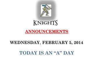 """ANNOUNCEMENTS WEDNESDAY ,  FEBRUARY 5,  2014 TODAY IS AN """"A"""" DAY"""