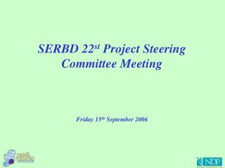 SERBD 22 st  Project Steering Committee Meeting Friday 15 th  September 2006