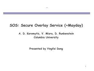 SOS: Secure Overlay Service (+Mayday) A. D. Keromytis, V. Misra, D. Runbenstein