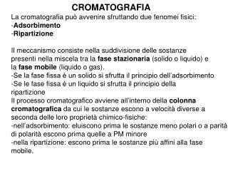La cromatografia può avvenire sfruttando due fenomei fisici: Adsorbimento Ripartizione