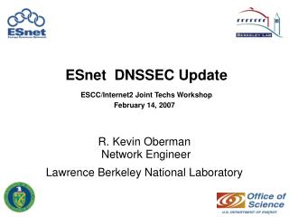 ESnet  DNSSEC Update ESCC/Internet2 Joint Techs Workshop February 14, 2007