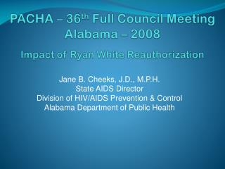 PACHA – 36 th  Full Council Meeting Alabama – 2008 Impact of Ryan White Reauthorization