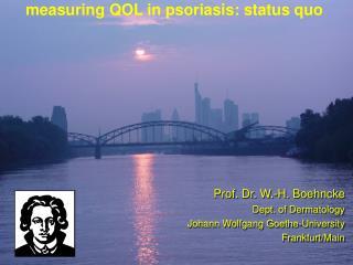 Prof. Dr. W.-H. Boehncke Dept. of Dermatology Johann Wolfgang Goethe-University Frankfurt/Main