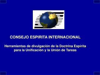 CONSEJO ESPIRITA INTERNACIONAL Herramientas de divulgación de la Doctrina Espírita