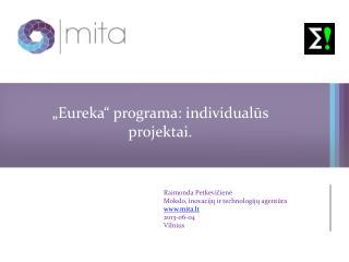 """"""" Eureka """" programa: individualūs projektai."""