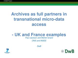 Archives as full partners in transnational micro-data access - UK and France examples