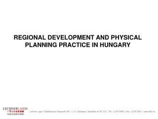 REGIONAL DEVELOPMENT AND PHYSICAL PLANNING PRACTICE IN HUNGARY