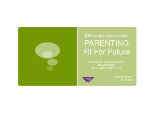 EU- Lernpartnerschaften: PARENTING Fit For Future