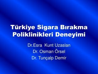 Türkiye Sigara Bırakma Poliklinikleri Deneyimi