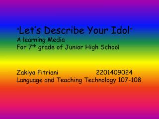 """ Let's Describe Your Idol "" A learning Media For  7 th grade of  Junior High School"