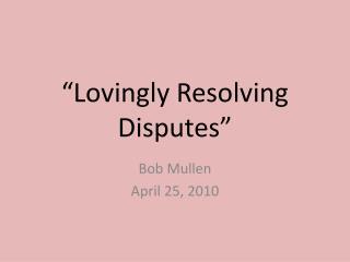 """Lovingly Resolving Disputes"""