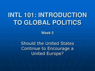 INTL 101: INTRODUCTION TO GLOBAL POLITICS Week 5