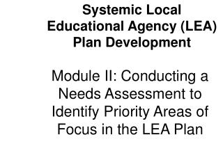 Module II: Conducting a Needs Assessment to Identify Priority Areas of Focus in the LEA Plan
