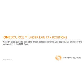 ONE SOURCE™  UNCERTAIN TAX POSITIONS