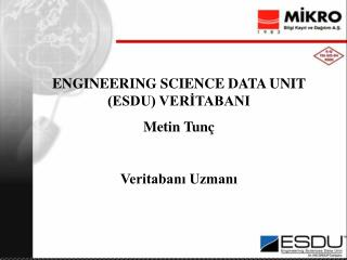 ENGINEERING SCIENCE DATA UNIT (ESDU) VERİTABANI Metin Tunç Veritabanı Uzmanı