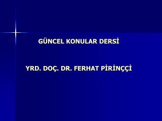 GÜNCEL KONULAR DERSİ YRD. DOÇ. DR. FERHAT PİRİNÇÇİ