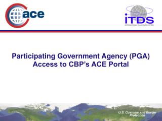 Participating Government Agency PGA Access to CBP s ACE Portal