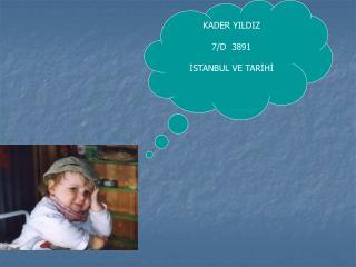 KADER YILDIZ 7/D  3891 İSTANBUL VE TARİHİ
